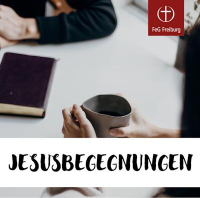 Bild der Predigtreihe Jesusbegegnungen